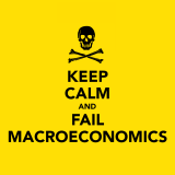 KEEP CALM AND FAIL MACROECONOMICS