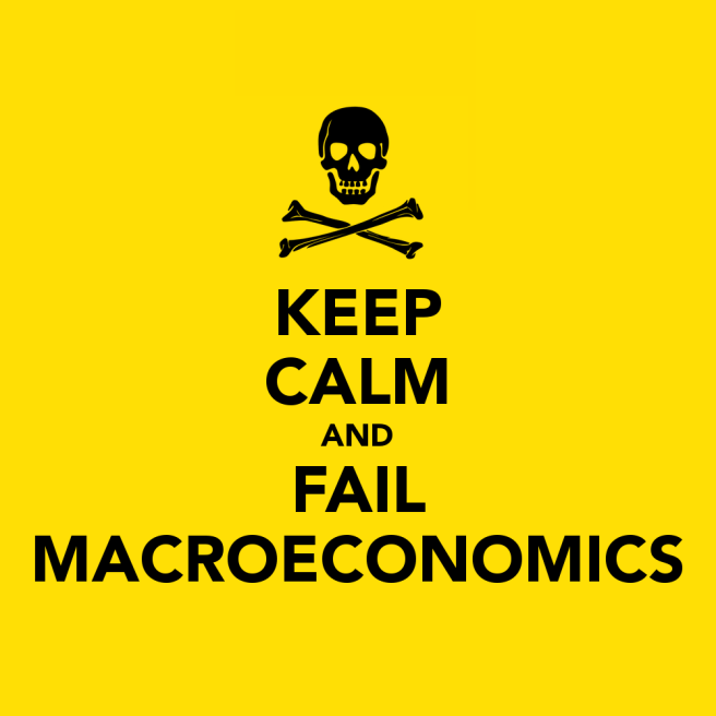 KEEP CALM AND FAIL MACROECONOMICS